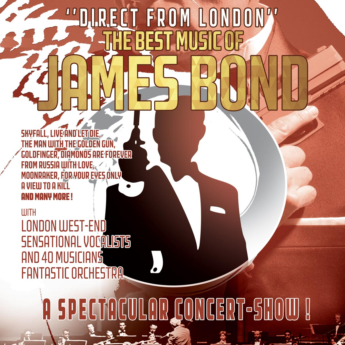 Direct from London, The best music of James Bond, ''direct from London'' the best musics of James Bond, with London West-End sensational vocalists and 40 musicians FANTASTIC orchestra