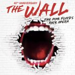 The Wall, The Pink Floyd's Rock Opera (40th Anniversary)