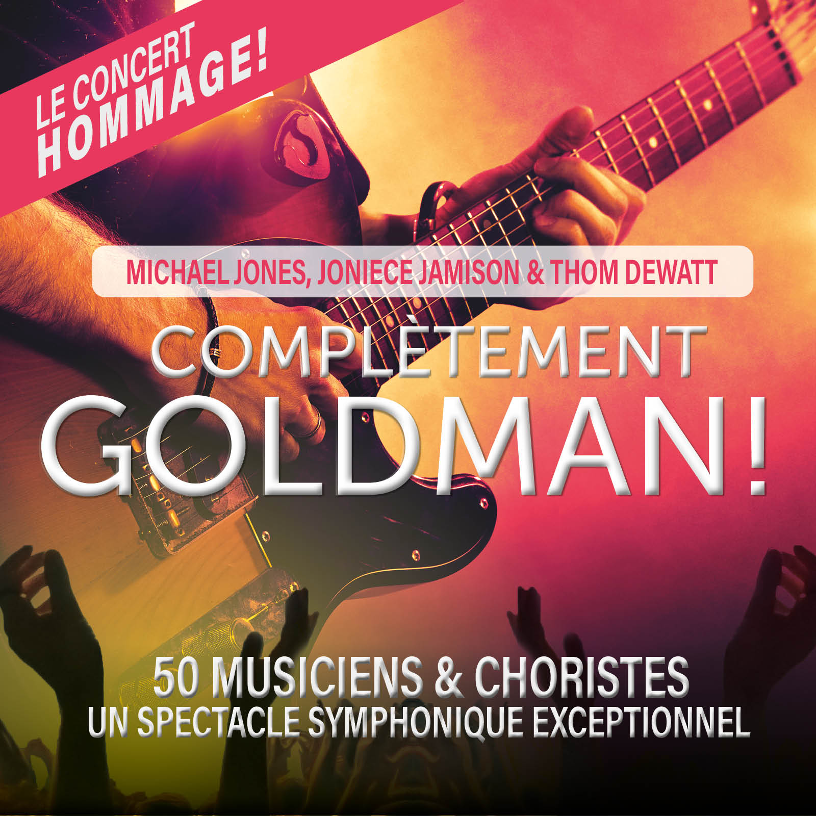 Complètement GOLDMAN!, Michael Jones, Joniece Jamison & Thom Dewatt, Le concert Hommage!